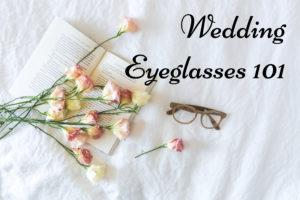 Wedding eyeglasses 101